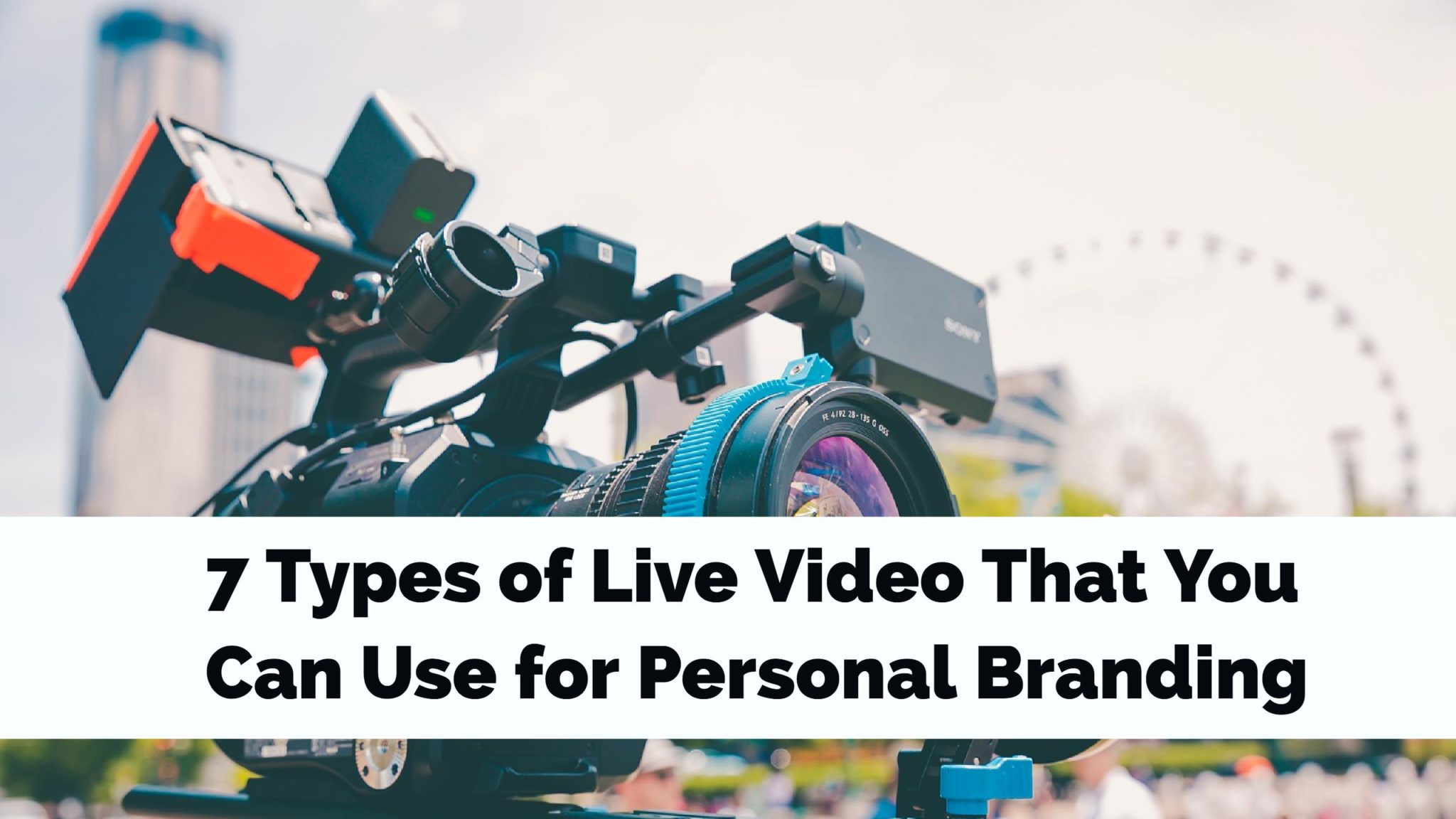 7 Types of Live Video That You Can Use for Personal Branding