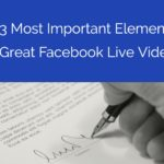 The 3 Most Important Elements of a Great Facebook Live Video
