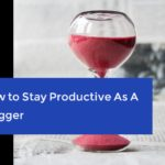 How To Stay Productive As A Blogger