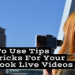 How To Use Tips And Tricks For Your Facebook Live Videos